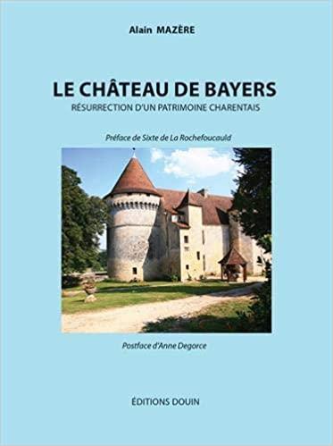 Le château de Bayers : Résurrection d'un patrimoine charentais